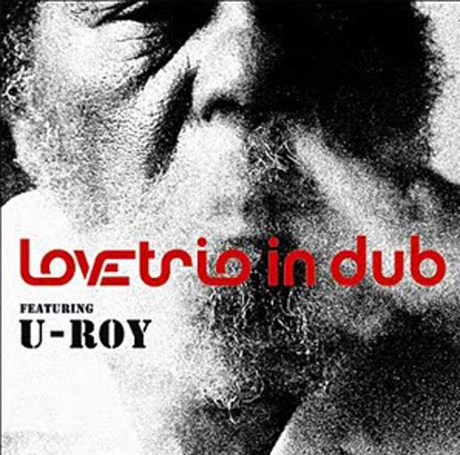 Love Trio in Dub feat. U Roy